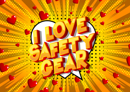 I Love Safety Gear - Vector illustrated comic book style phrase on abstract background.I Love Safety Gear - Vector illustrated comic book style phrase on abstract background. Иллюстрация