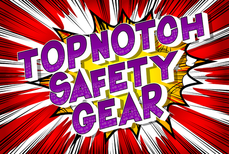 Topnotch Safety Gear - Vector illustrated comic book style phrase on abstract background.