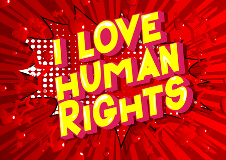 I Love Human Rights - Vector illustrated comic book style phrase on abstract background. Illustration