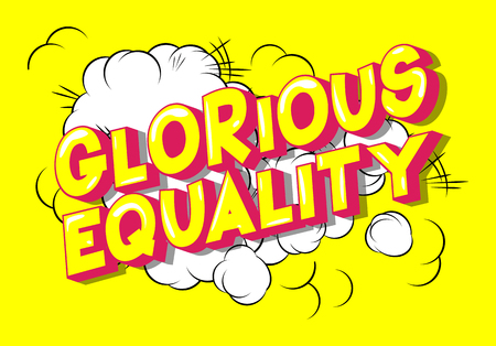 Glorious Equality - Vector illustrated comic book style phrase on abstract background.
