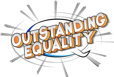 Outstanding Equality - Vector illustrated comic book style phrase on abstract background.
