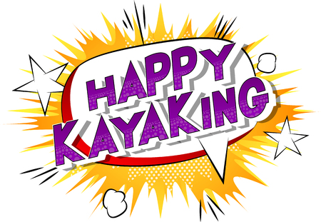 Happy Kayaking - Vector illustrated comic book style phrase on abstract background.