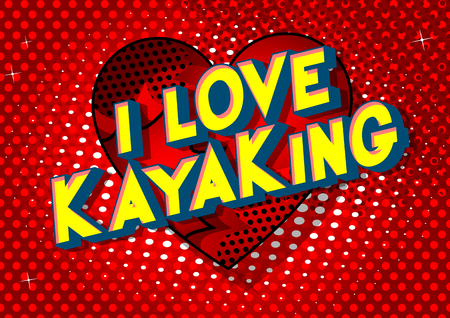 I Love Kayaking - Vector illustrated comic book style phrase on abstract background.