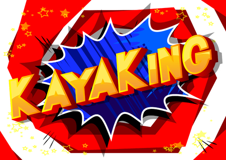 Kayaking - Vector illustrated comic book style phrase on abstract background.