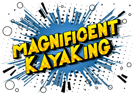 Magnificent Kayaking - Vector illustrated comic book style phrase on abstract background. Stockfoto - 116950838
