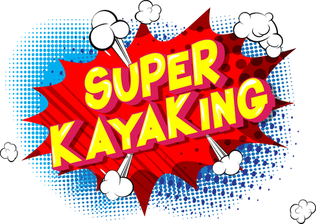 Super Kayaking - Vector illustrated comic book style phrase on abstract background. Illustration