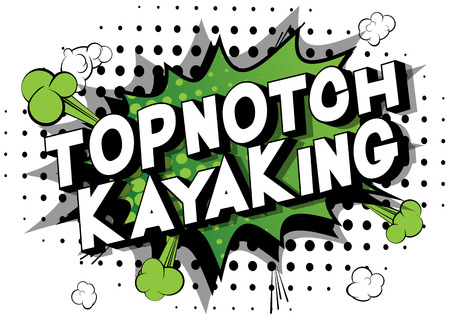 Topnotch Kayaking - Vector illustrated comic book style phrase on abstract background.