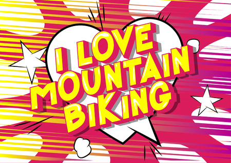 I Love Mountain Biking - Vector illustrated comic book style phrase on abstract background.