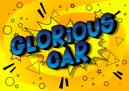 Glorious Car - Vector illustrated comic book style phrase on abstract background.