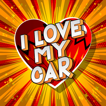 I Love My Car - Vector illustrated comic book style phrase on abstract background.
