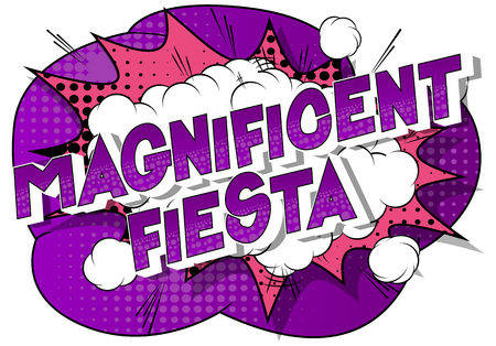 Magnificent Fiesta - Vector illustrated comic book style phrase on abstract background.