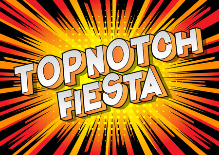 Topnotch Fiesta - Vector illustrated comic book style phrase on abstract background.
