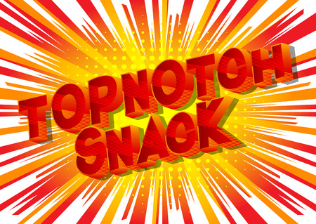 Topnotch Snack - Vector illustrated comic book style phrase on abstract background. Archivio Fotografico - 117661170
