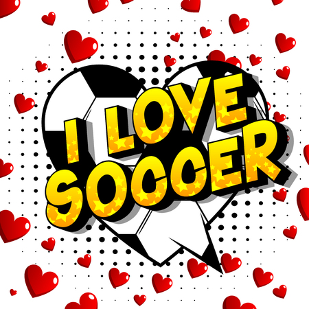 I Love Soccer - Vector illustrated comic book style phrase on abstract background. Çizim