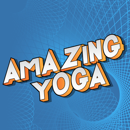 Amazing Yoga - Vector illustrated comic book style phrase on abstract background. Archivio Fotografico - 117908414