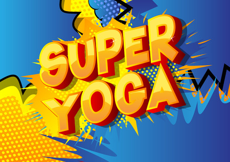 Super Yoga - Vector illustrated comic book style phrase on abstract background.