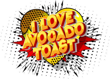 I Love Avocado Toast - Vector illustrated comic book style phrase on abstract background. Ilustração