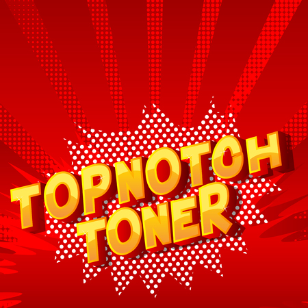 Topnotch Toner - Vector illustrated comic book style phrase on abstract background.