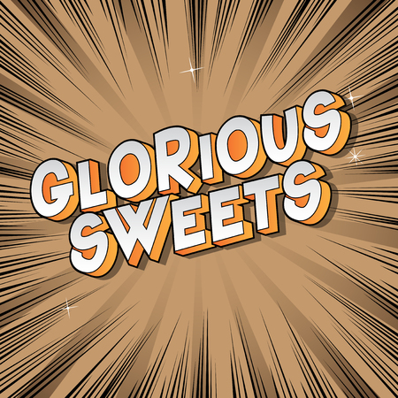 Glorious Sweets - Vector illustrated comic book style phrase on abstract background.