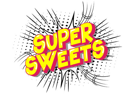 Super Sweets - Vector illustrated comic book style phrase on abstract background.