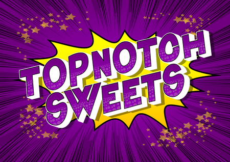Topnotch Sweets - Vector illustrated comic book style phrase on abstract background. Illustration