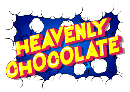 Heavenly Chocolate - Vector illustrated comic book style phrase on abstract background.