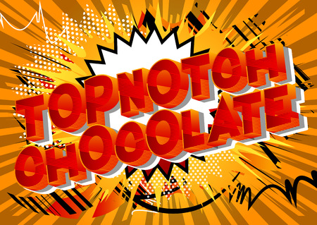 Topnotch Chocolate - Vector illustrated comic book style phrase on abstract background.