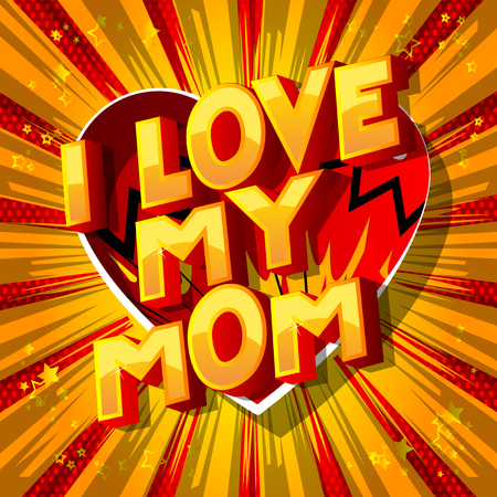 I Love My Mom - Vector illustrated comic book style phrase on abstract background.