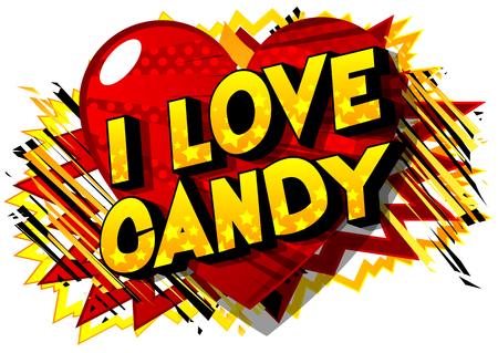 I Love Candy - Vector illustrated comic book style phrase on abstract background.