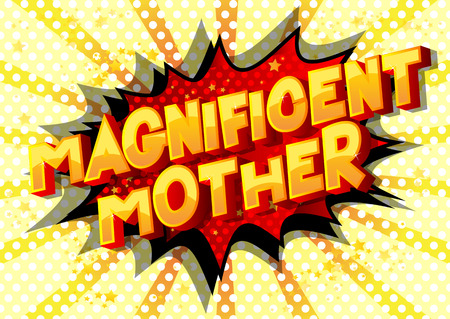 Magnificent Mother - Vector illustrated comic book style phrase on abstract background.