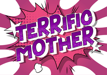 Terrific Mother - Vector illustrated comic book style phrase on abstract background.