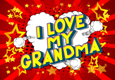 I Love My Grandma - Vector illustrated comic book style phrase on abstract background.