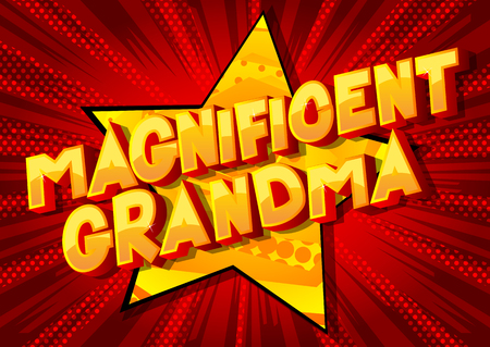 Magnificent Grandma - Vector illustrated comic book style phrase on abstract background.