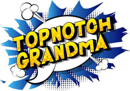 Topnotch Grandma - Vector illustrated comic book style phrase on abstract background.