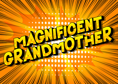 Magnificent Grandmother - Vector illustrated comic book style phrase on abstract background.
