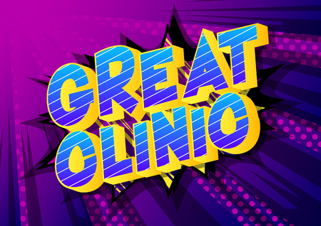 Great Clinic - Vector illustrated comic book style phrase on abstract background.