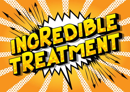 Incredible Treatment - Vector illustrated comic book style phrase on abstract background.