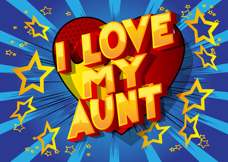 I Love My Aunt - Vector illustrated comic book style phrase on abstract background.
