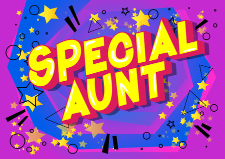 Special Aunt - Vector illustrated comic book style phrase on abstract background.