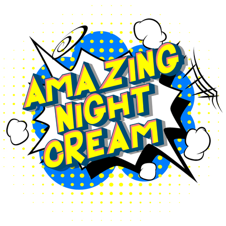 Amazing Night Cream - Vector illustrated comic book style phrase on abstract background.