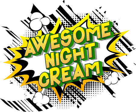 Awesome Night Cream - Vector illustrated comic book style phrase on abstract background.
