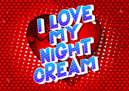 I Love My Night Cream - Vector illustrated comic book style phrase on abstract background.