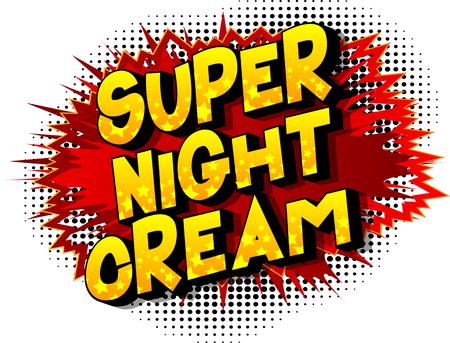 Super Night Cream - Vector illustrated comic book style phrase on abstract background. Ilustração