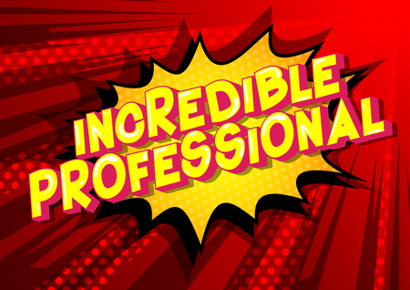 Incredible Professional - Vector illustrated comic book style phrase on abstract background.