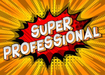 Super Professional - Vector illustrated comic book style phrase on abstract background.
