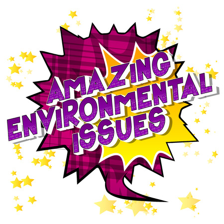 Amazing Environmental Issues - Vector illustrated comic book style phrase on abstract background.