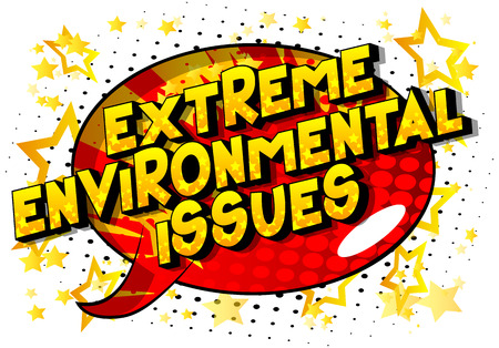 Extreme Environmental Issues - Vector illustrated comic book style phrase on abstract background.