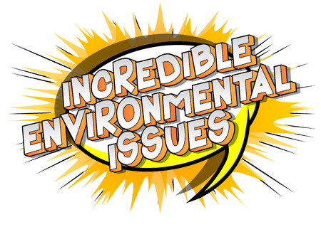 Incredible Environmental Issues - Vector illustrated comic book style phrase on abstract background.