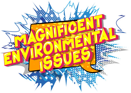 Magnificent Environmental Issues - Vector illustrated comic book style phrase on abstract background. Illustration