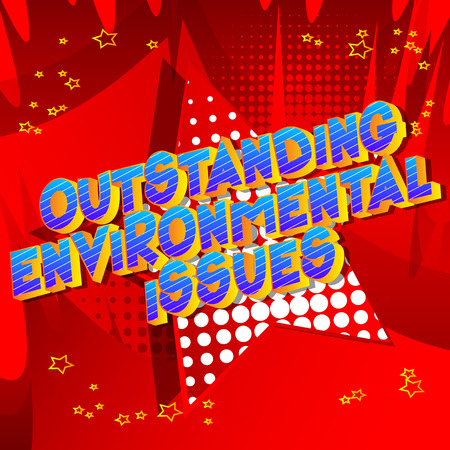 Outstanding Environmental Issues - Vector illustrated comic book style phrase on abstract background.